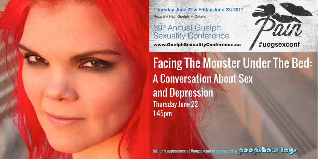 Close up of JoEllen on left side of image. Right side reads 39th Annual Guelph Sexuality Conference Facing The Monster Under The Bed: A Conversation About Sex and Depression Thursday June 22, 1:45pm, JoEllen's appearance at #uogsexconf is sponsored by Peepshow Toys