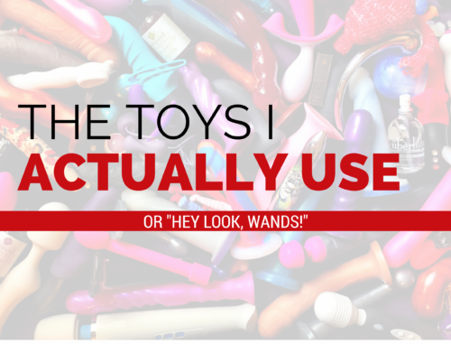 "The Toys I Actually Use or ""Hey look, wands!"" Background is a huge collection of sex toys"